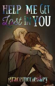 Help Me Get Lost In You [Dramione FanFic] | To Be Unpublished for Reconstruction