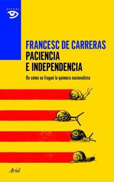 Carreras, Francesc de. /  Paciencia e independencia. /  Ariel, 2014.