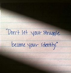 Don't let your struggle become your identity   Inspirational Quotes
