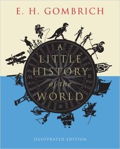 A Little History of the World: Illustrated Edition: E. H. Gombrich: 9780300197181: Amazon.com: Books