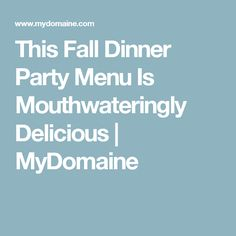 This Fall Dinner Party Menu Is Mouthwateringly Delicious | MyDomaine