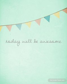 'today will be awesome.' By WonderForest on Etsy.