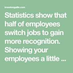 Statistics show that half of employees switch jobs to gain more recognition. Showing your employees a little appreciation can go a long way. Gallup found that employees who receive praise, perform better. This act helps to engage your employees saving you from the $350 billion that is lost each year from an unengaged workforce. The …