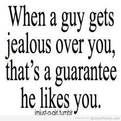 A Jealous Girlfriend Is A Faithful Girlfriend.