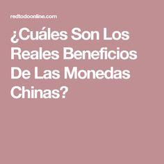¿Cuáles Son Los Reales Beneficios De Las Monedas Chinas?