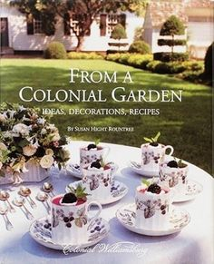 From A Colonial Garden: Ideas, Decorations, Recipes by Susan Hight Rountree