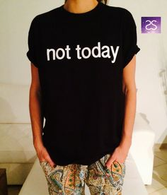 not today TShirt womens gifts girls tumblr funny slogan fangirls daughter cute birthday teens teenager bestfriend girlfriends