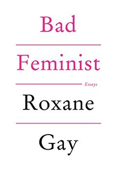 Bad Feminist: Essays eBook: Roxane Gay: Amazon.com.au: Kindle Store
