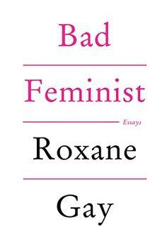 Bad Feminist: Essays eBook: Roxane Gay: Amazon.com.au: Kindle Store