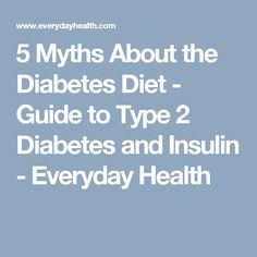 5 Myths About the Diabetes Diet - Guide to Type 2 Diabetes and Insulin - Everyday Health