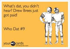 What's dat, you didn't hear? Drew Brees just got paid! Who Dat #9.