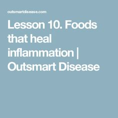 Lesson 10. Foods that heal inflammation | Outsmart Disease