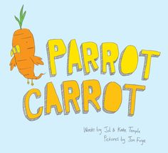 Parrot Carrot by Kat and Jol Temple