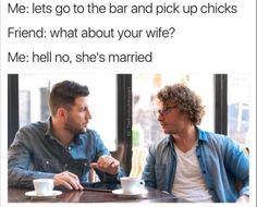 Lets go to the bar and pick up chicks