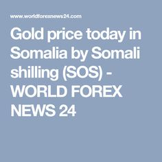 Gold Price Today Somalia By Somali Shilling Sos Introduce Rate Per Ounce Gram And Kilo In Carats