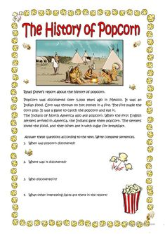 THE HISTORY OF POPCORN worksheet - Free ESL printable worksheets made by teachers The Effective Pictures We Offer You About ancient History A quality picture can tell you many things. You can find the Teaching English Grammar, English Grammar Worksheets, English Language Learning, English Vocabulary, Reading Comprehension Activities, Reading Worksheets, Reading Passages, Printable Worksheets, Reading Stories
