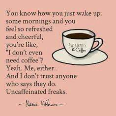 Never trust someone who doesn't drink coffee