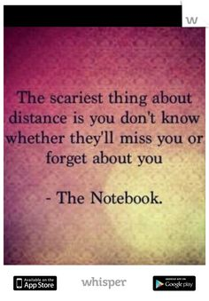 I think about this everyday. My only fear was losing you.  Little by little your slipping away and I tried to hold on but there is only so much I can do. Now my fear is not losing you it is you not missing me and the possibility of both of us forgeting.