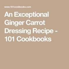 An Exceptional Ginger Carrot Dressing Recipe - 101 Cookbooks