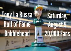 Get your Tony La Russa Hall of Fame Bobblehead on Saturday, August 9. 20,000 fans will receive the bobblehead upon entry to the game. www.athletics.com/promotions