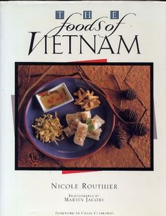 THE FOODS OF VIETNAM BY NICOLE ROUTHIER 1989