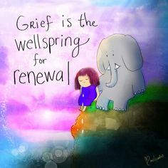 Grief is the wellspring for renewal