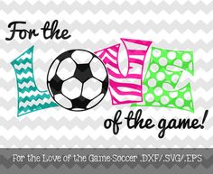 Soccer- For the Love of the Game Decal Files (.DXF/.SVG/.EPS)  for use with your Silhouette Studio Software
