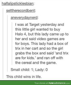 If I ever have kids I hope they are like this. Also if video games are for boys I must have a problem. lol