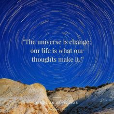 """from @dailystoic - """"The universe is change; our life is what our thoughts make it."""" - Marcus Aurelius"""
