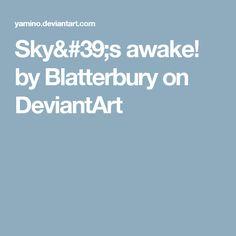 Sky's awake! by Blatterbury on DeviantArt