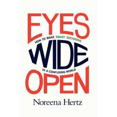 Eyes Wide Open by Noreena Hertz — Reviews, Discussion, Bookclubs, Lists