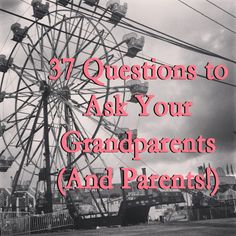 37 Questions to Ask Your Grandparents (And Parents!)