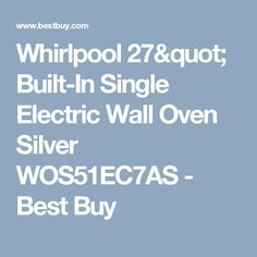 """Whirlpool 27"""" Built-In Single Electric Wall Oven Silver WOS51EC7AS - Best Buy Electric Wall Oven, Stainless Steel Oven, Cool Things To Buy, Building, Silver, Cool Stuff To Buy, Buildings, Construction, Money"""