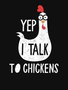 """Yep I Talk To Chickens Funny Cute Chicken Gift"" T-shirt by Cute Chickens, Keeping Chickens, Chickens And Roosters, Raising Chickens, Chickens Backyard, Chicken Coop Signs, Chicken Humor, Chicken Quotes, Funny Chicken"