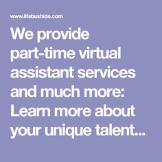 We provide part-time virtual assistant services and much more:  Learn more about your unique talents - the core vision of Lifebushido Let us help your business and provide virtual assistant services to be your business growth team for your small business See Best Agent Business, our part-time assistant service for top Realtors Explore Orange Passion consulting and passionate customer innovation Get free goal coaching with Goal Focus Learn get free book summaries with Bookbushido Get free…