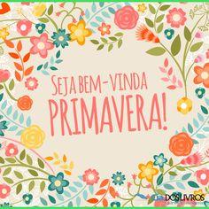 """#ProfHoraciocomenta que a Primavera chegou!!! ;-) :-D  Celebre conosco!   """"A vida sem amor é um livro sem letras, uma primavera sem flores, uma pintura sem cores."""" Augusto Cury"""