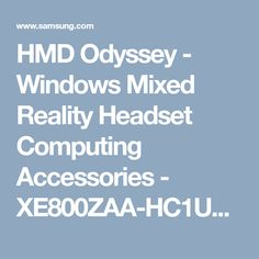 HMD Odyssey - Windows Mixed Reality Headset Computing Accessories - XE800ZAA-HC1US | Samsung US