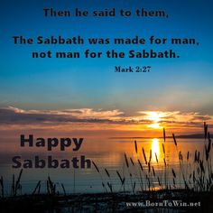 """Mark 2:27   Then he said to them, """"The Sabbath was made for man, not man for the Sabbath. --www.BornToWin.net"""