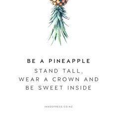 Be a Pineapple Quote | ww.inkeepress.co.nz By the print here! https://www.etsy.com/nz/listing/459050968/be-a-pineapple-print-8x10?ref=shop_home_active_1