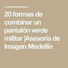 20 formas de combinar un pantalón verde militar  Asesoría de Imagen Medellín