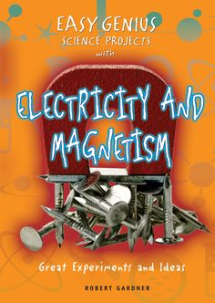 Easy genius science projects with electricity and magnetism : great experiments and ideas Robert Gardner. Science Activities For Kids, Science Curriculum, Science Fair Projects, Science Books, Science Lessons, Teaching Science, Science Ideas, Teaching Ideas, Science Electricity