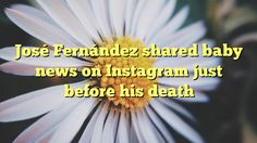 José Fernández shared baby news on Instagram just before his death - https://plus.google.com/103953366841918766769/posts/ZEG8rPf3qnQ