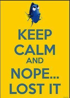 keep calm and nope.. lost it :) Dory!! :)