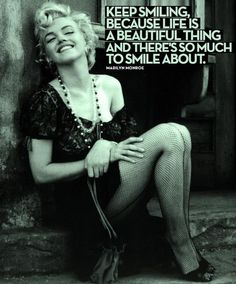 """keep smiling because life is a beautiful thing and there's so much to smile about"" - Marilyn Monroe"