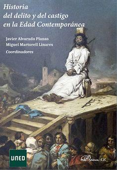 Historia del delito y del castigo en la Edad Contemporánea / Javier Alvarado Planas, Miguel Martorell Linares, coordinadores. - 2017