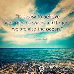 """It is easy to believe we are waves and forget we are also the ocean."" :-)  #organicskincare #honestwildbeautiful #quote"