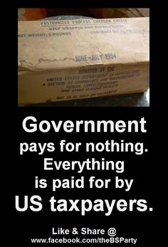 "Who is ""the government"" getting its money from?  The U.S. taxpayer - and there are fewer and fewer of those!"