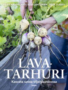 Lavatarhuri - Teija Tuisku, Suvi Lehtonen, Heidi Haapalahti - #kirja #lavatarha #laatikkoviljely #lavatarhuri #kasviksia #luomutarha