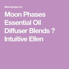Moon Phases Essential Oil Diffuser Blends ⋆ Intuitive Ellen