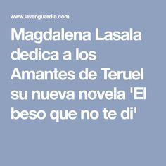 Magdalena Lasala dedica a los Amantes de Teruel su nueva novela 'El beso que no te di' Magdalena, Kisses, Writers, Novels, Author